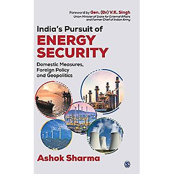 India's Pursuit of Energy Security - Domestic Measures - Foreign Polic