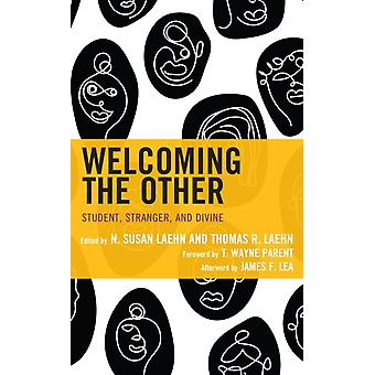 Welcoming the Other  Student Stranger and Divine by Foreword by Wayne Parent & Contributions by Andrea D Conque & Contributions by David D Corey & Contributions by N Susan Laehn & Contributions by Thomas R Laehn & Contributions by John Randolph Leblanc