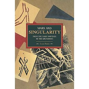 Marx and Singularity  From the Early Writings to the Grundrisse  Volume 41 Historical Materialism