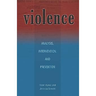 Violence  Analysis Intervention and Prevention by Sean Byrne & Jessica Senehi