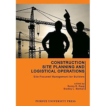 Construction Site Planning and Logistical Operations by Edited by Randy R Rapp & Edited by Bradley L Benhart