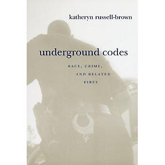 Underground Codes - Race - Crime and Related Fires by Katheryn Russell