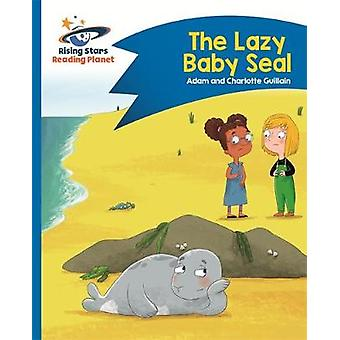 Reading Planet  The Lazy Baby Seal  Blue Comet Street Kids Rising Stars Reading Planet