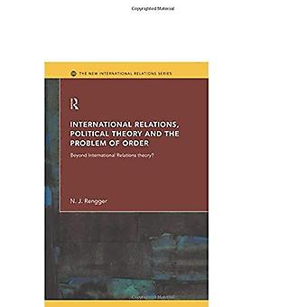 International Relations, Political Theory and the Problem of Order: Beyond International Relations Theory? (New International Relations)