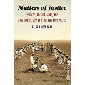 Matters of Justice Pueblos the Judiciary and Agrarian Reform in Revolutionary Mexico The Mexican Experience