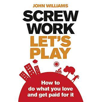 برغي عمل-دعونا تلعب--كيفية القيام بما تحب والحصول على أموال مقابل ذلك