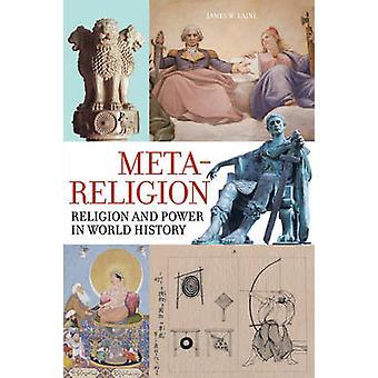 Meta-Religion - Religion und macht in der Weltgeschichte von James W. Laine