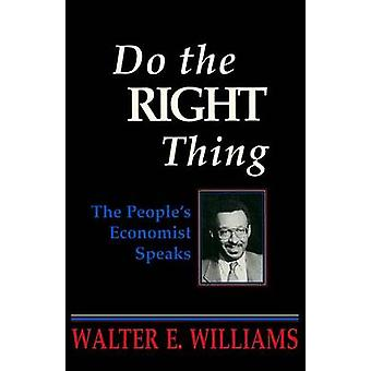 Do the Right Thing - The People's Economist Speaks by Walter E. Willia