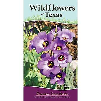 Wildflowers of Texas - Your Way to Easily Identify Wildflowers by Geor