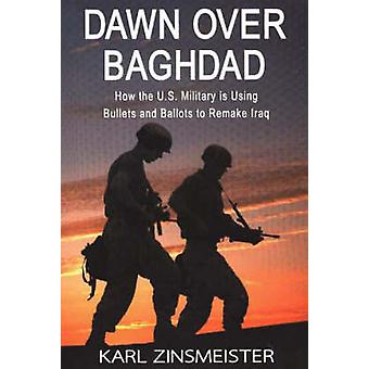 Dawn Over Baghdad - How the US Military Is Using Bullets and Ballots t