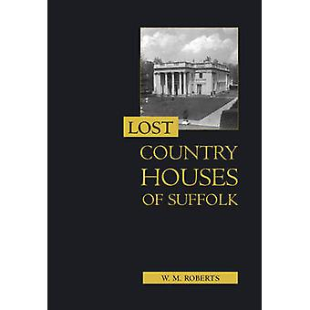 Lost Country Houses of Suffolk by W.M. Roberts - 9781843835233 Book