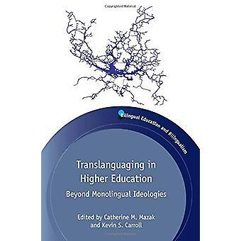 Translanguaging in Higher Education - Beyond Monolingual Ideologies by