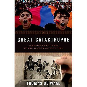 Große Katastrophe: Armeniern und Türken im Schatten des Genozids
