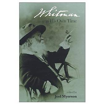 Whitman en son temps: une chronique biographique de sa vie, de souvenirs, souvenirs et Interviews par des amis et associés