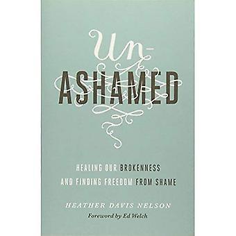 Sans vergogne: Notre brisure de guérison et de trouver la liberté de la honte