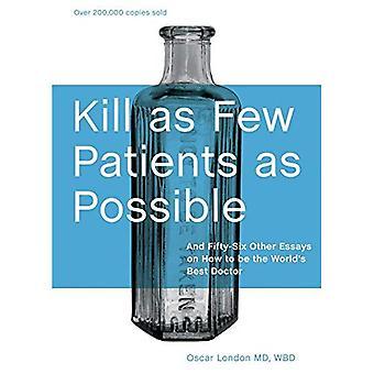 Doden zo weinig patiënten mogelijk: en zesenvijftig andere Essays over hoe je's werelds beste arts