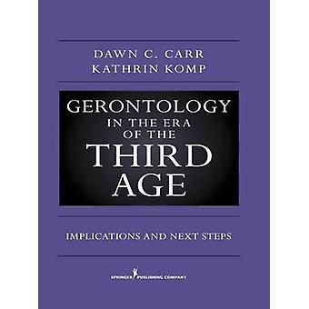 Gérontologie dans l'ère du troisième âge Implications et prochaines étapes par Carr & Dawn C. & Ph.d.