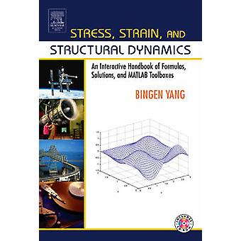 Stress Strain and Structural Dynamics An Interactive Handbook of Formulas Solutions and MATLAB Toolboxes by Yang & Bingen