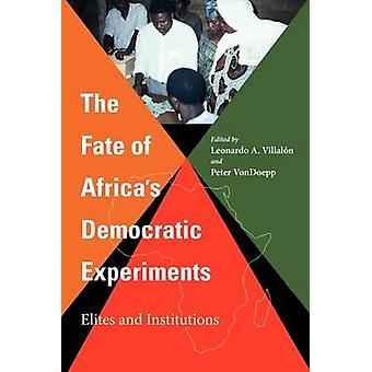 The Fate of Africas Democratic Experiments  Elites and Institutions by Edited by Leonardo A Villalon & Edited by Peter Vondoepp