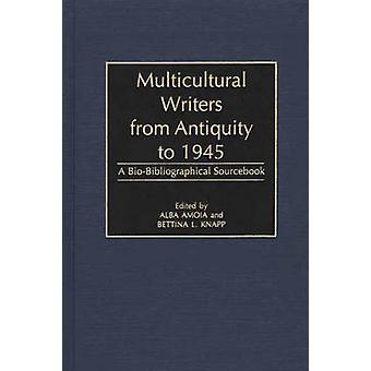 Multicultural Writers from Antiquity to 1945 A BioBibliographical Sourcebook by Amoia & Alba