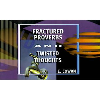Fractured Proverbs and Twisted Thoughts by Cowan & E.