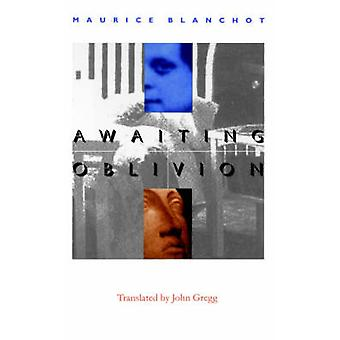 Awaiting Oblivion  LAttente LOubli by Blanchot & Maurice
