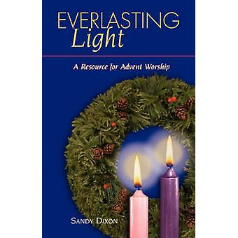 Everlasting Light A Resource for Advent Worship by Dixon & Sandy