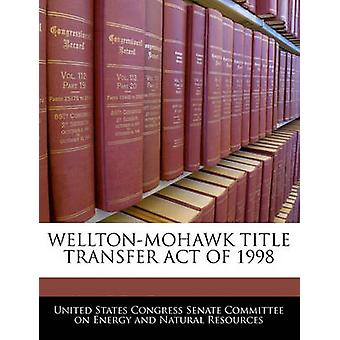 Welltonmohawk Title Transfer Act Of 1998 by United States Congress Senate Committee
