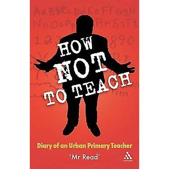 Hvordan ikke å lære dagboken til en Urban primær-lærer av Les & MR