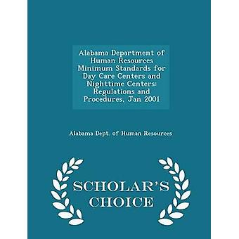 Alabama Department of Human Resources Minimum Standards for Day Care Centers and Nighttime Centers Regulations and Procedures Jan 2001  Scholars Choice Edition by Alabama Dept. of Human Resources