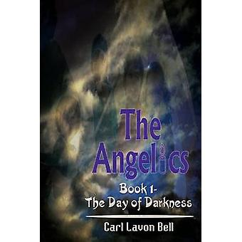 The Angelics  Book 1 The Day of Darkness by Bell & Carl Lavon