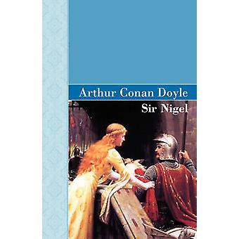 Sir Nigel by Doyle & Arthur Conan