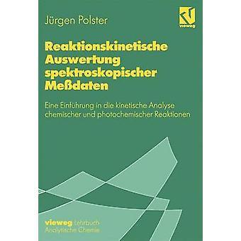 Reaktionskinetische Auswertung spektroskopischer Medaten Eine Einfhrung en die kinetische analiza chemischer und photochemischer Reaktionen por Polster y Jrgen