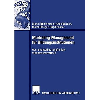 MarketingManagement fr Bildungsinstitutionen Aus und Aufbau langfristiger Wettbewerbsvorteile av Benkenstein & Martin