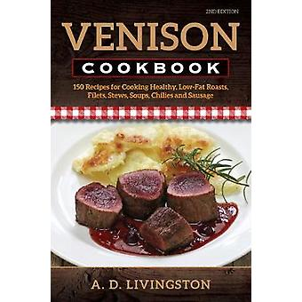 Venison Cookbook - 150 Recipes for Cooking Healthy - Low-Fat Roasts -