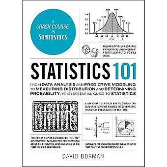 Statistics 101 - From Data Analysis and Predictive Modeling to Measuri