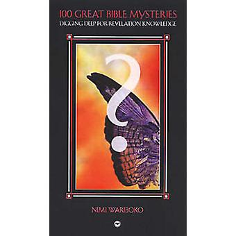 100 Great Bible Mysteries - Digging Deep for Revelation Knowledge by N