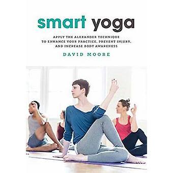Smart Yoga - Apply the Alexander Technique to Enhance Your Practice -