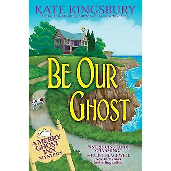 Be Our Ghost - A Merry Ghost Inn Mystery by Be Our Ghost - A Merry Ghos