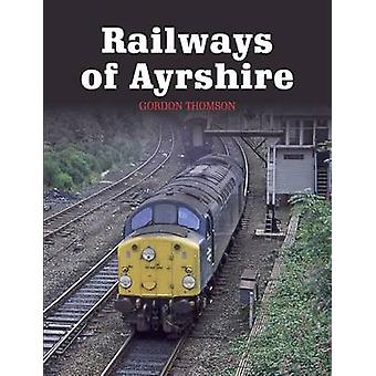 Railways of Ayrshire by Gordon Thomson - 9781785001475 Book