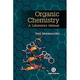 Organic Chemistry - A Laboratory Manual by Syed Mumtazuddin - 97818426