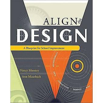 Align the Design - A Blueprint for School Improvement by Nancy J Moone