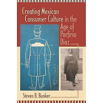 Meksikon Kulutuskulttuurista luomisessa Porfirio D az ikä