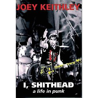I - Shithead - A Life in Punk by Joe Keithley - 9781551521480 Book