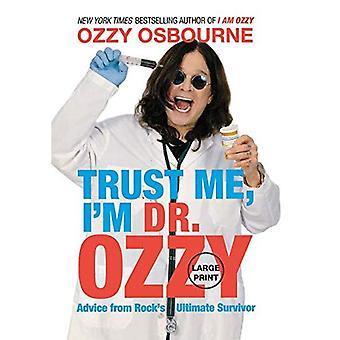 Faites-moi confiance, I-apos;m Dr. Ozzy: Conseils de Rock-apos;s Ultimate Survivor (Large Type / Large Print Edition)