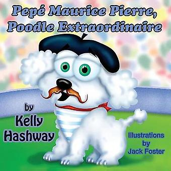 Pep Maurice Pierre Poodle Extraordinaire by Hashway & Kelly