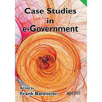 Case Studies in EGovernment by Bannister & Frank