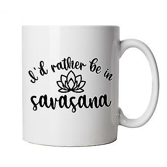 I'd Rather Be In Savasana, Mug - Yoga Cup Gift