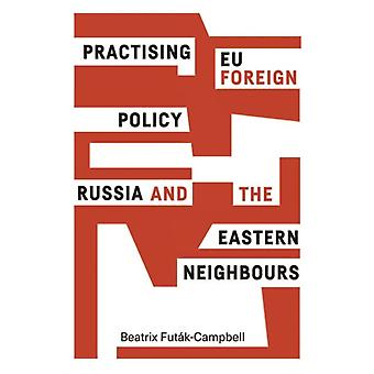 Practising Eu Foreign Policy by Beatrix FutakCampbell