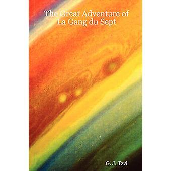 The Great Adventure of La Gang Du Sept von Tzvi & G. J.